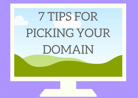 7 Tips for Picking Your Domain