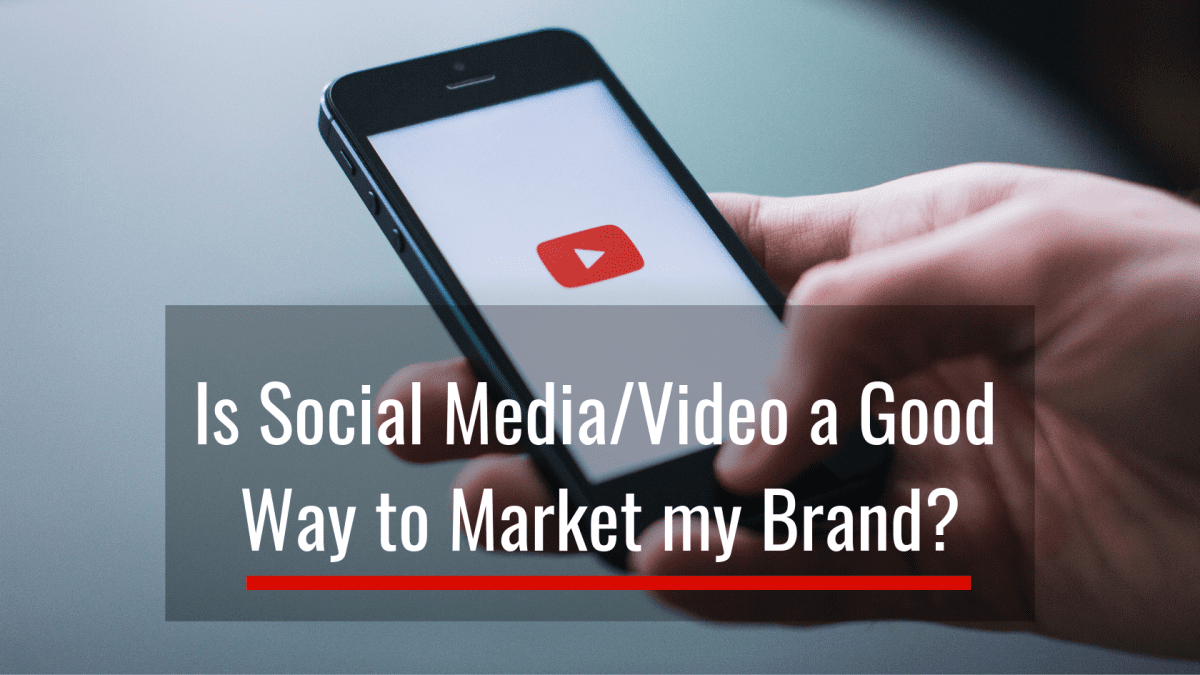 Is Social Media/Video a Good Way to Market My Brand?