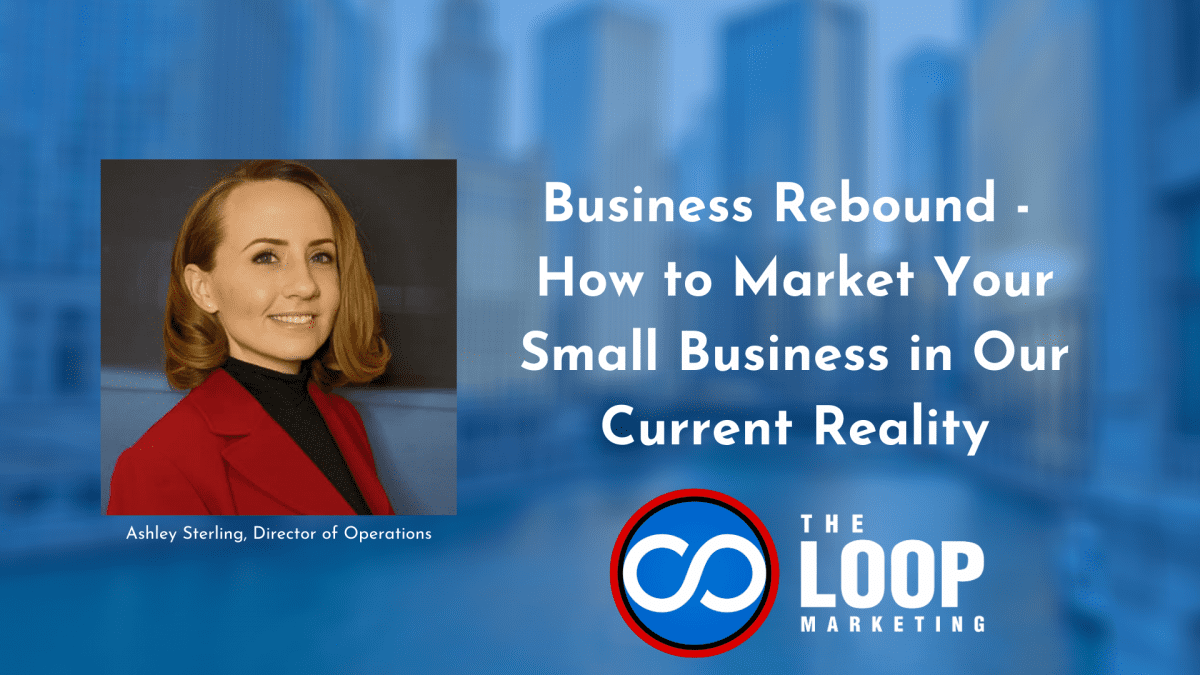 Business Rebound – How to Market Your Small Business in Our Current Reality